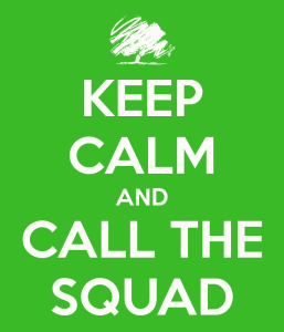 keep calm and call the squad